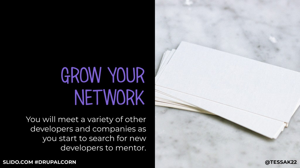 GROW YOUR NETWORK You will meet a variety of ot...