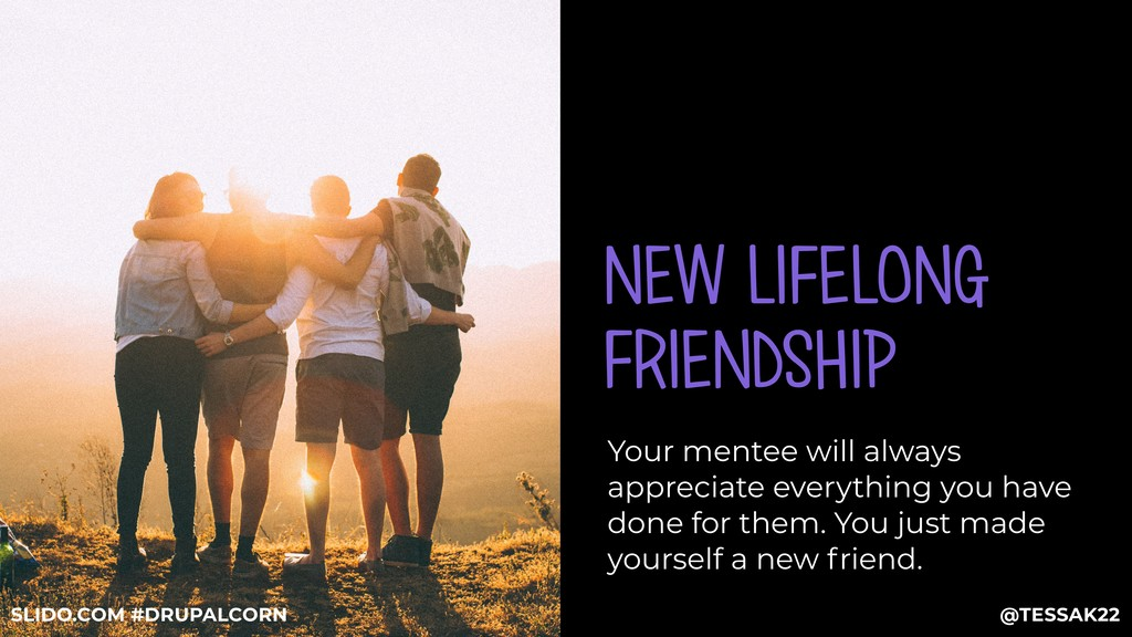 NEW LIFELONG FRIENDSHIP Your mentee will always...