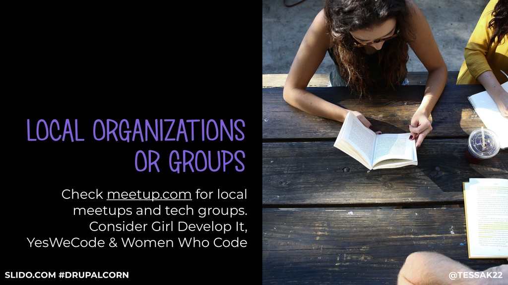 LOCAL ORGANIZATIONS OR GROUPS Check meetup.com ...