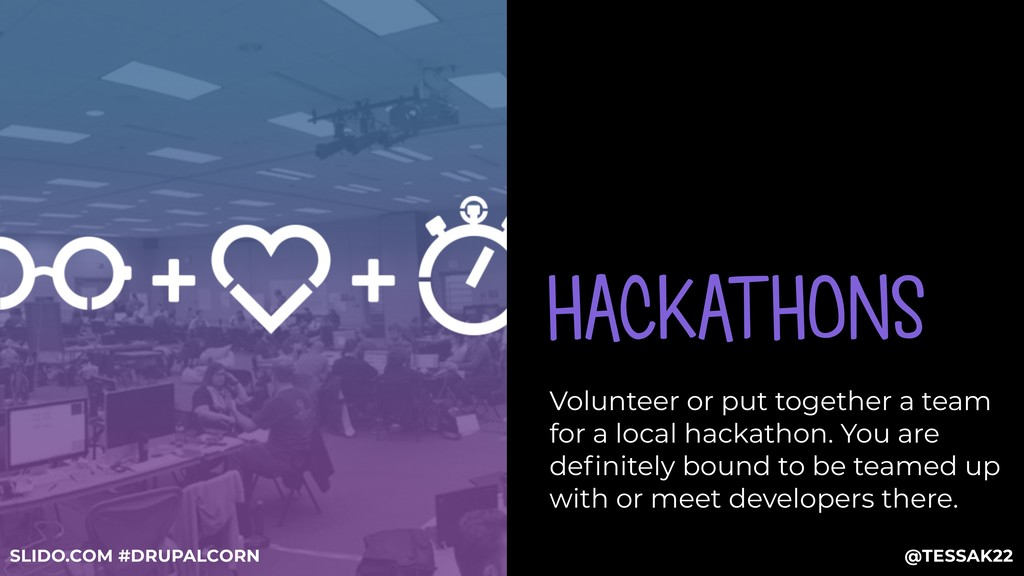 HACKATHONS Volunteer or put together a team for...