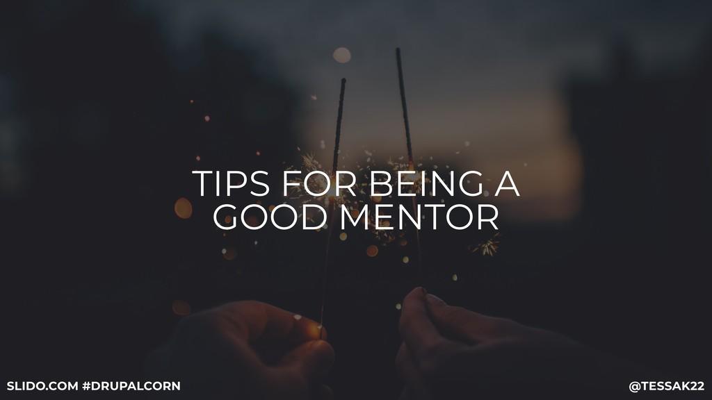 TIPS FOR BEING A GOOD MENTOR @TESSAK22 SLIDO.CO...