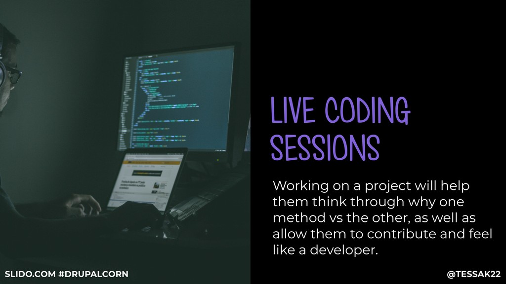 LIVE CODING SESSIONS Working on a project will ...