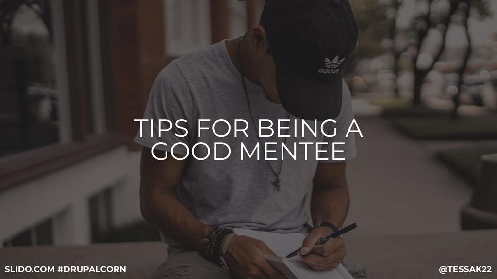 TIPS FOR BEING A GOOD MENTEE @TESSAK22 SLIDO.CO...