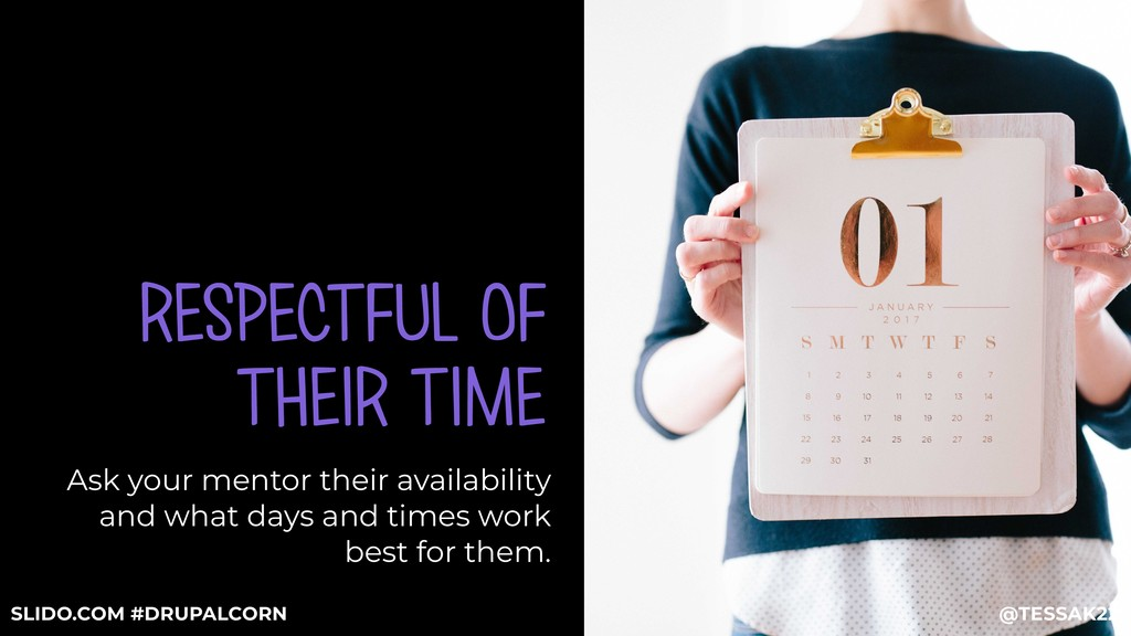RESPECTFUL OF THEIR TIME Ask your mentor their ...