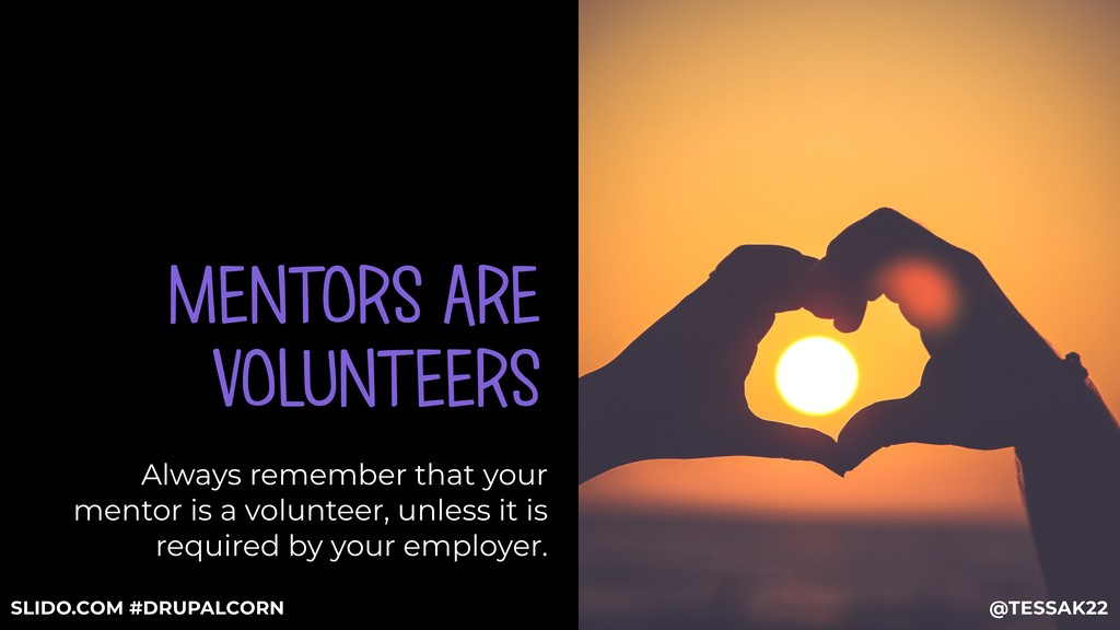 MENTORS ARE VOLUNTEERS Always remember that you...