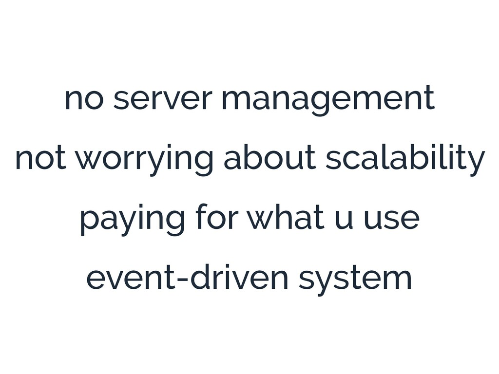 no server management not worrying about scalabi...