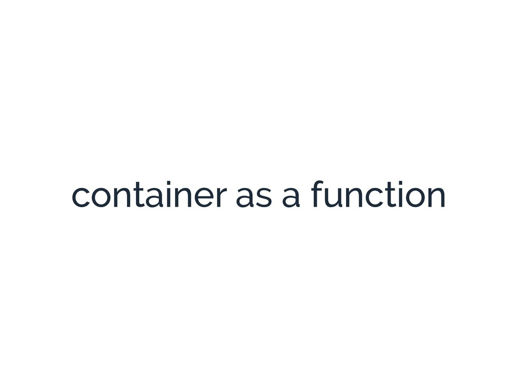 container as a function