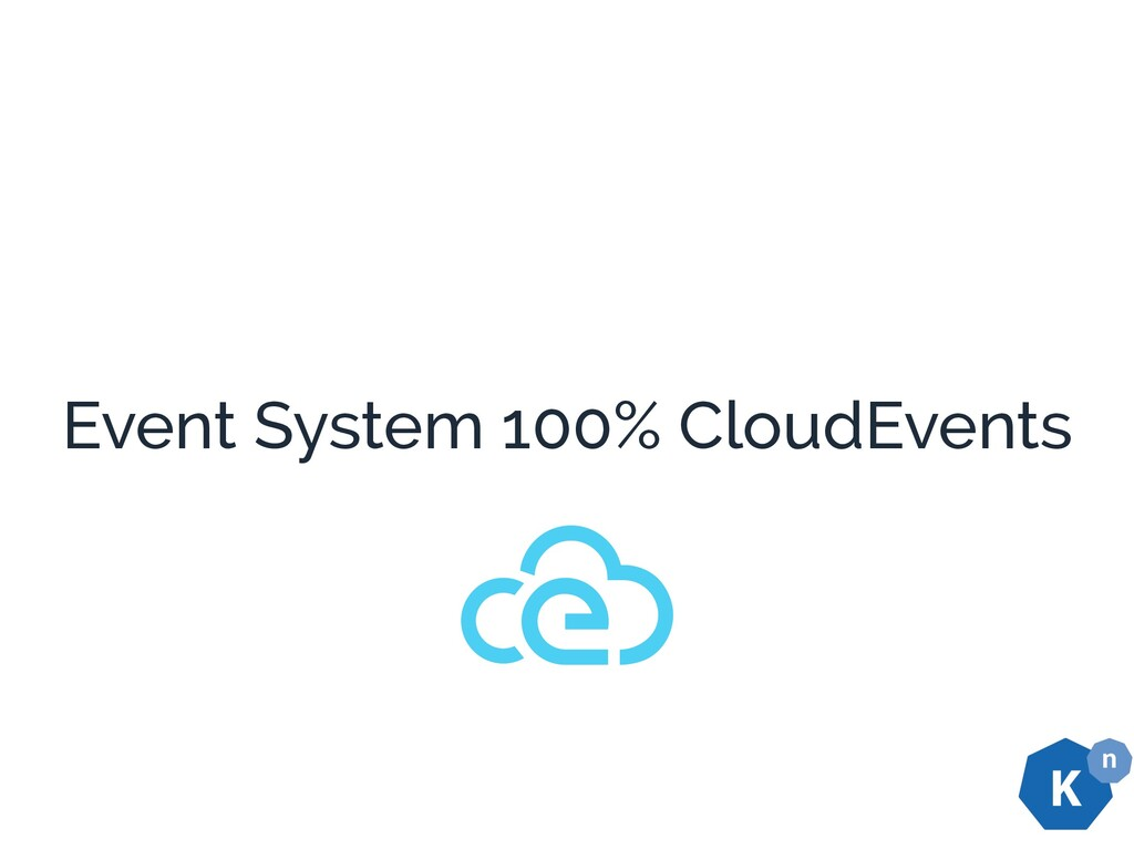 Event System 100% CloudEvents