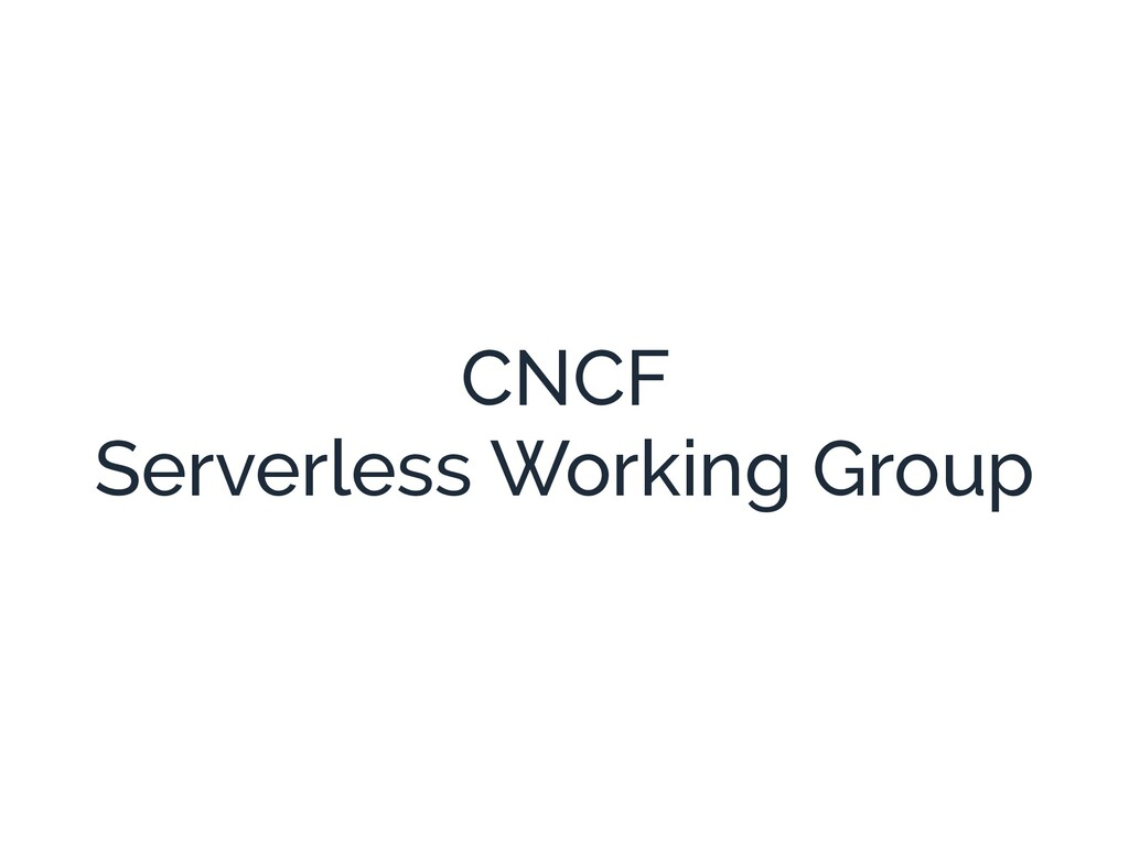 CNCF Serverless Working Group