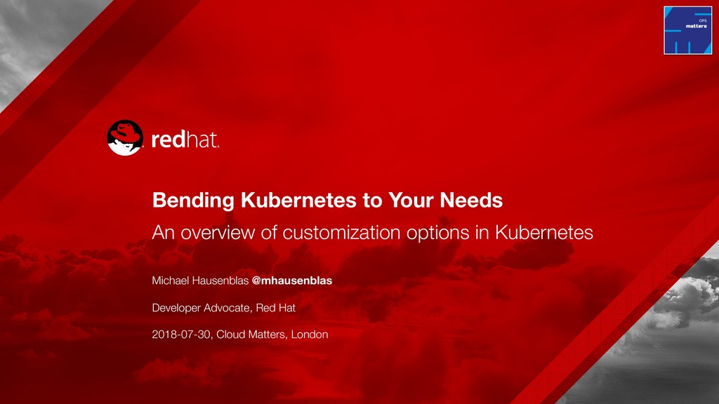 Bending Kubernetes to Your Needs
