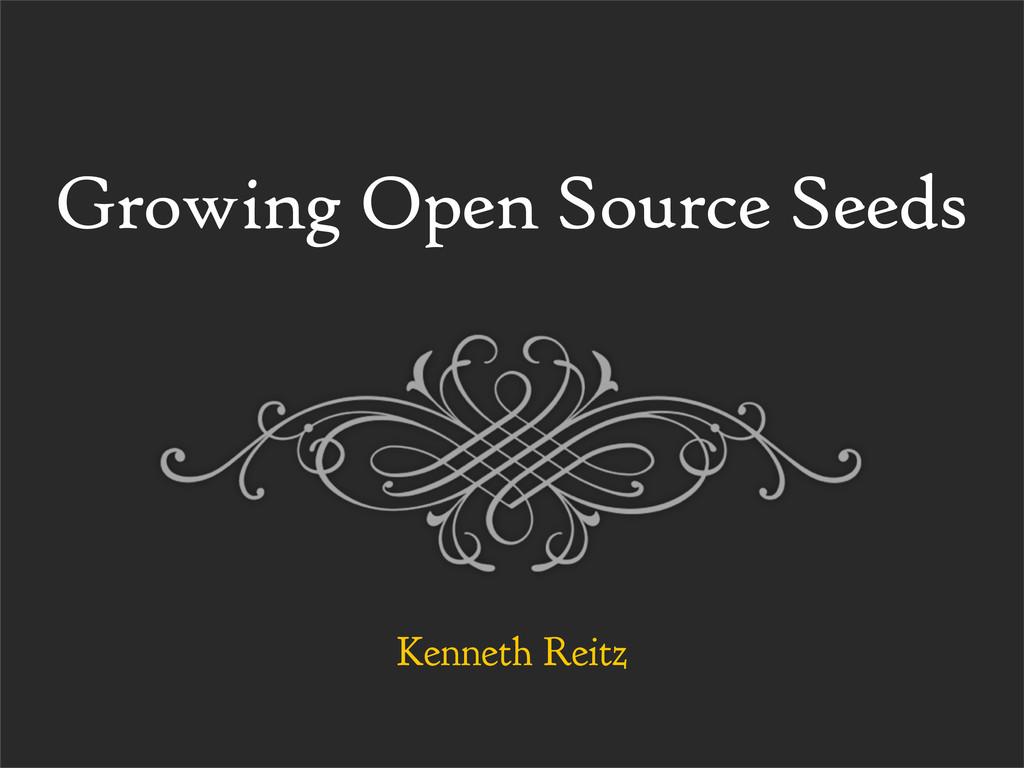 Growing Open Source Seeds Kenneth Reitz