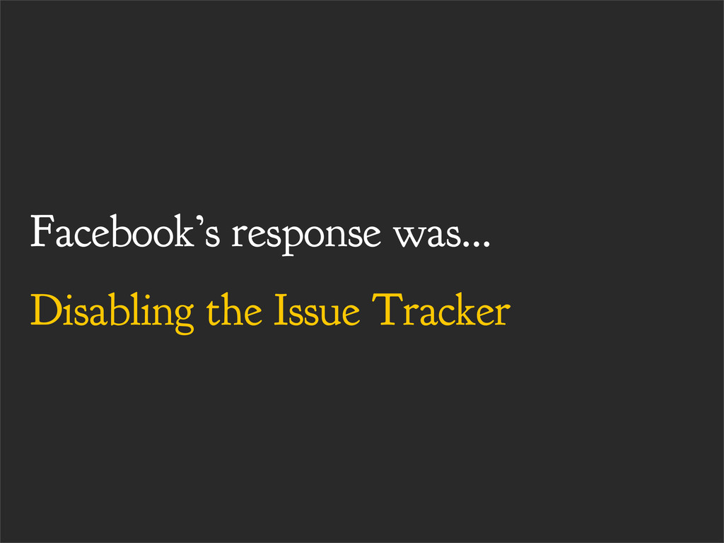 Facebook's response was... Disabling the Issue ...