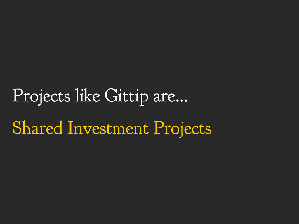 Projects like Gittip are... Shared Investment P...