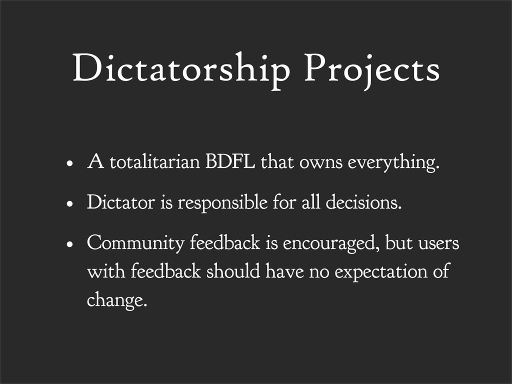 Dictatorship Projects • A totalitarian BDFL tha...