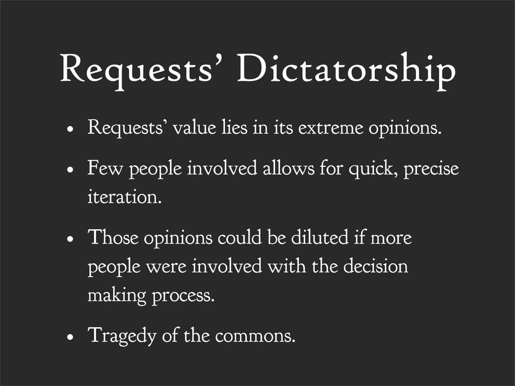 Requests' Dictatorship • Requests' value lies i...