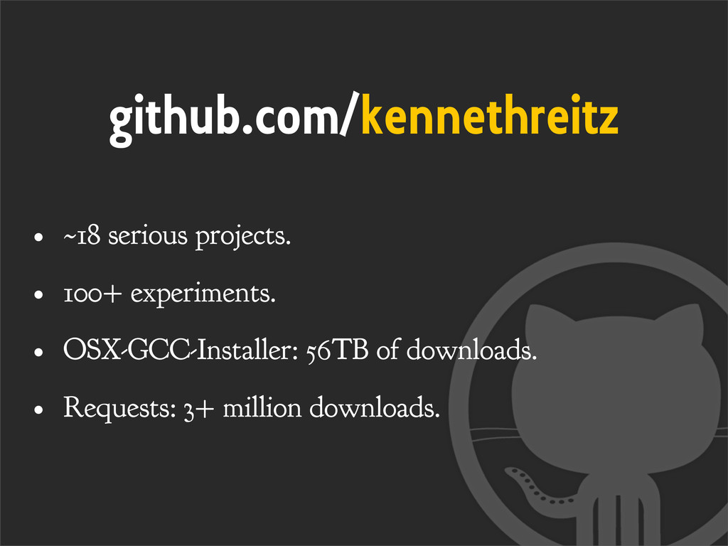 github.com/kennethreitz • ~18 serious projects....