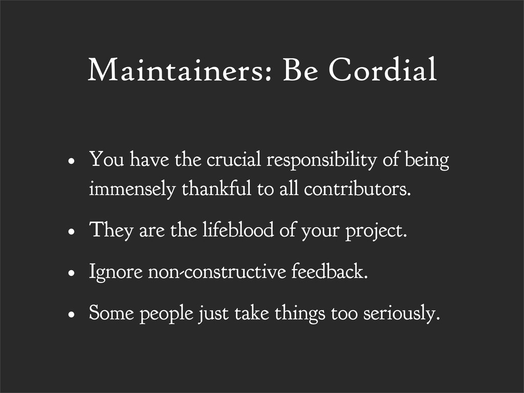 Maintainers: Be Cordial • You have the crucial ...