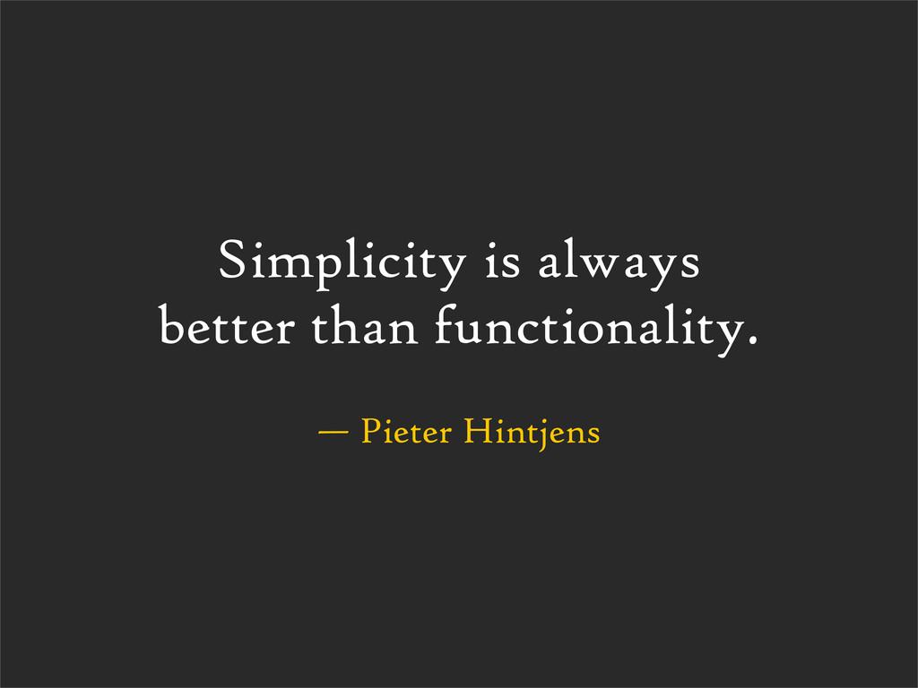 — Pieter Hintjens Simplicity is always better t...