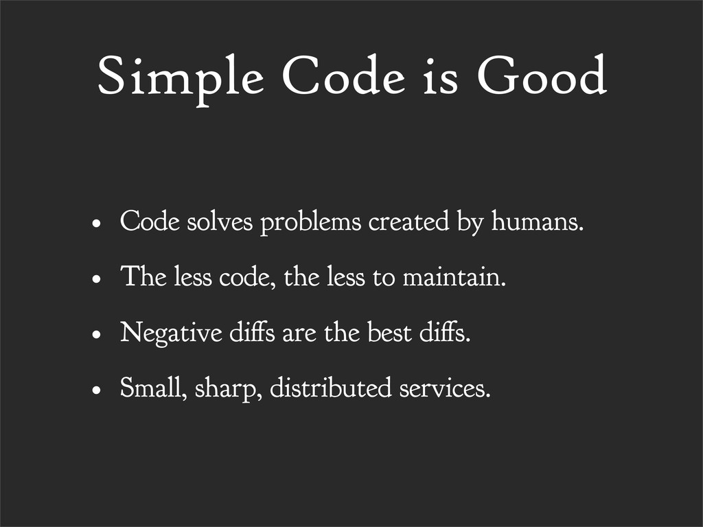 Simple Code is Good • Code solves problems crea...