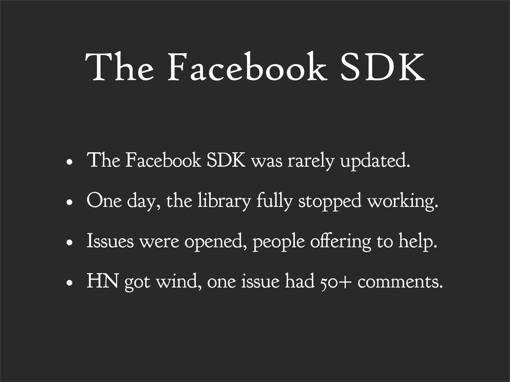 The Facebook SDK • The Facebook SDK was rarely ...