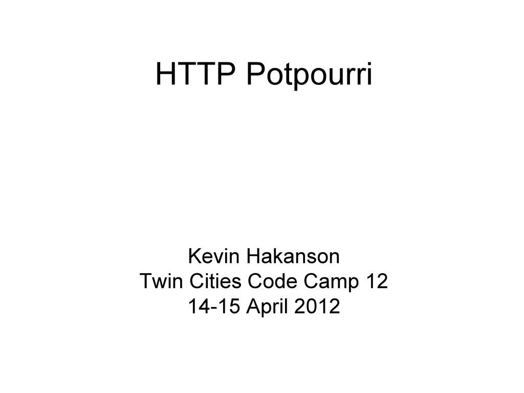 HTTP Potpourri Kevin Hakanson Twin Cities Code ...