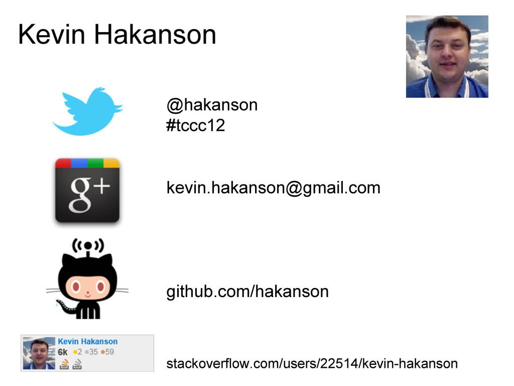 Kevin Hakanson @hakanson #tccc12 kevin.hakanson...