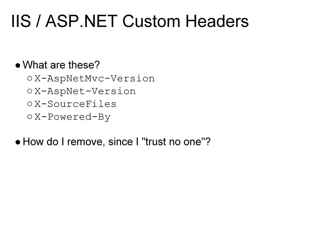 IIS / ASP.NET Custom Headers ●What are these? ○...