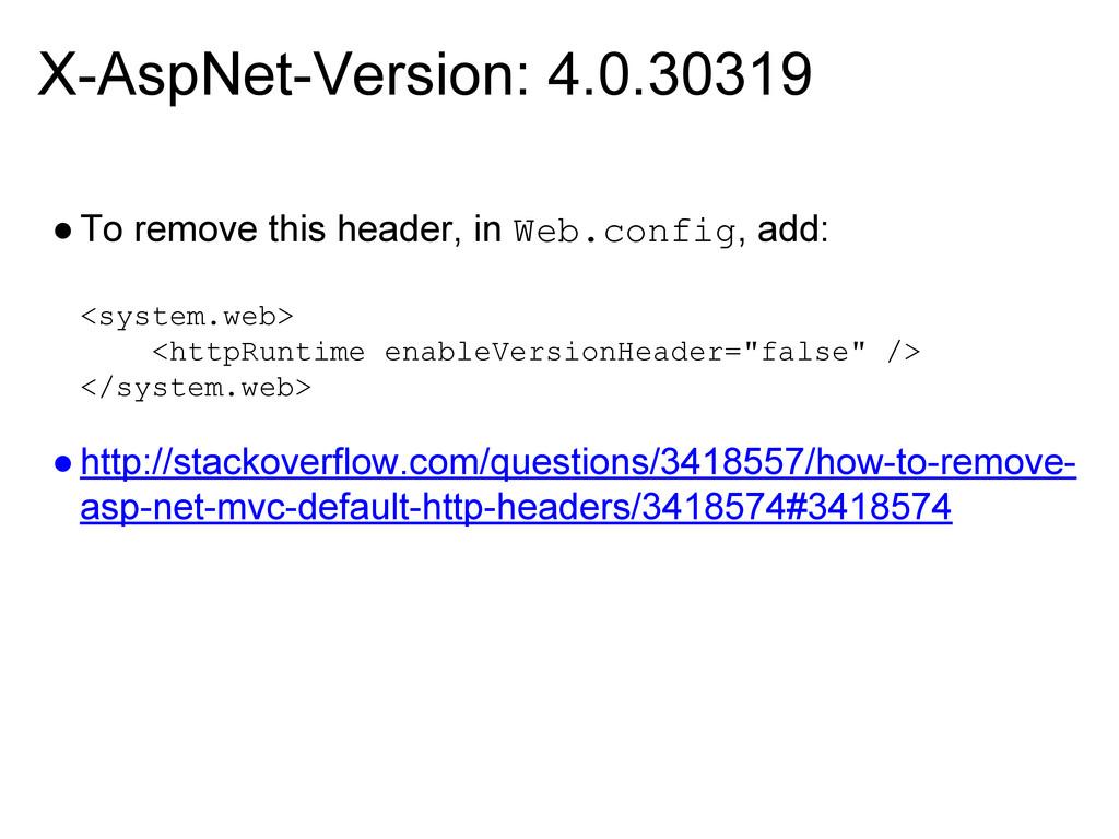 X-AspNet-Version: 4.0.30319 ●To remove this hea...