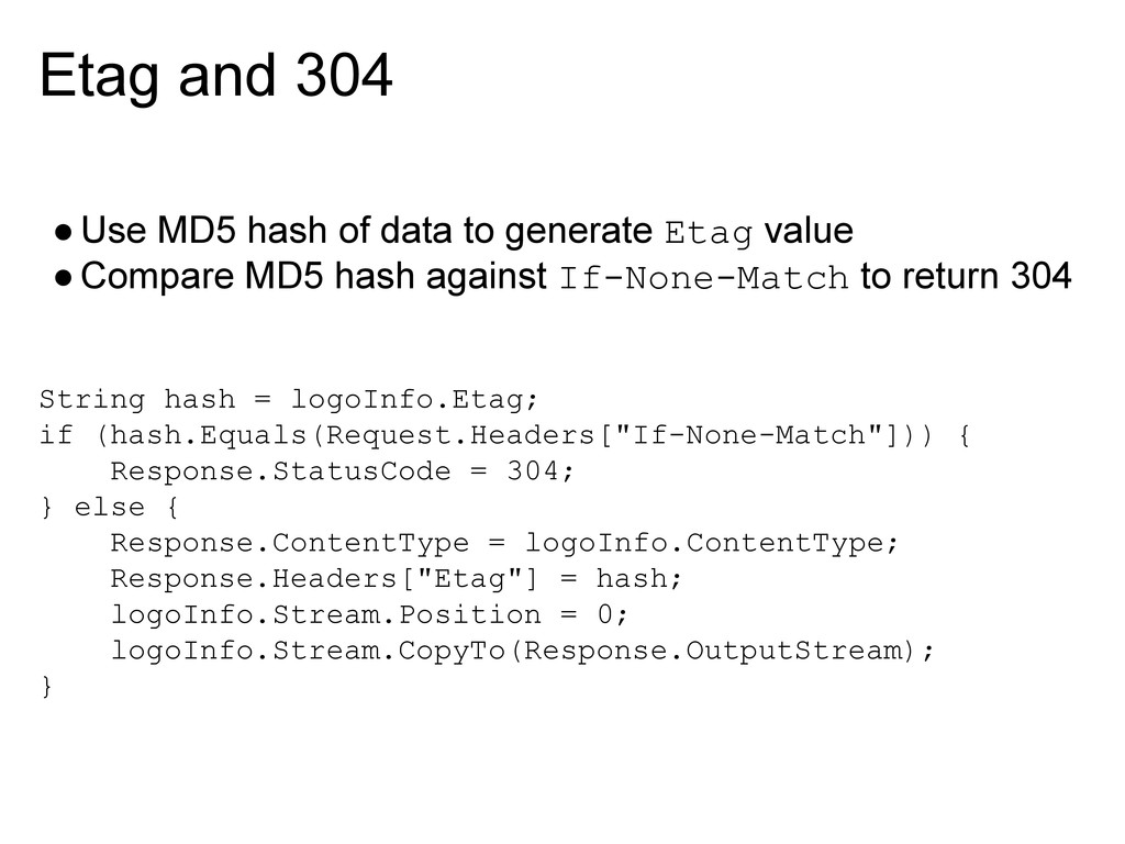 Etag and 304 ●Use MD5 hash of data to generate ...