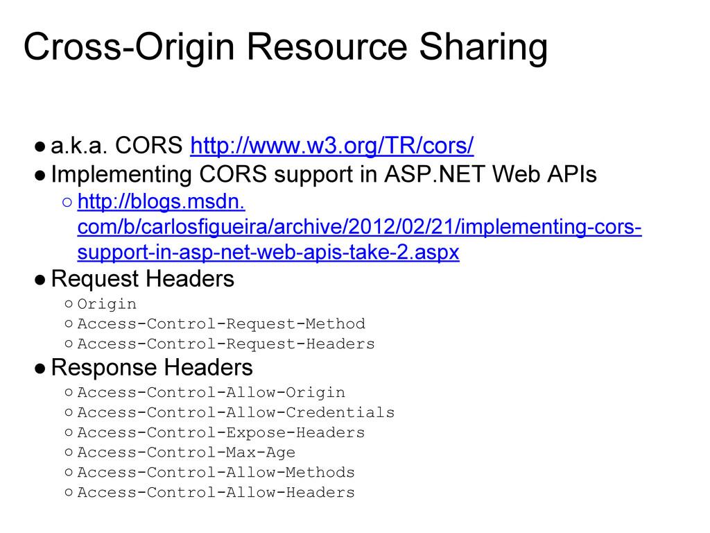 Cross-Origin Resource Sharing ●a.k.a. CORS http...