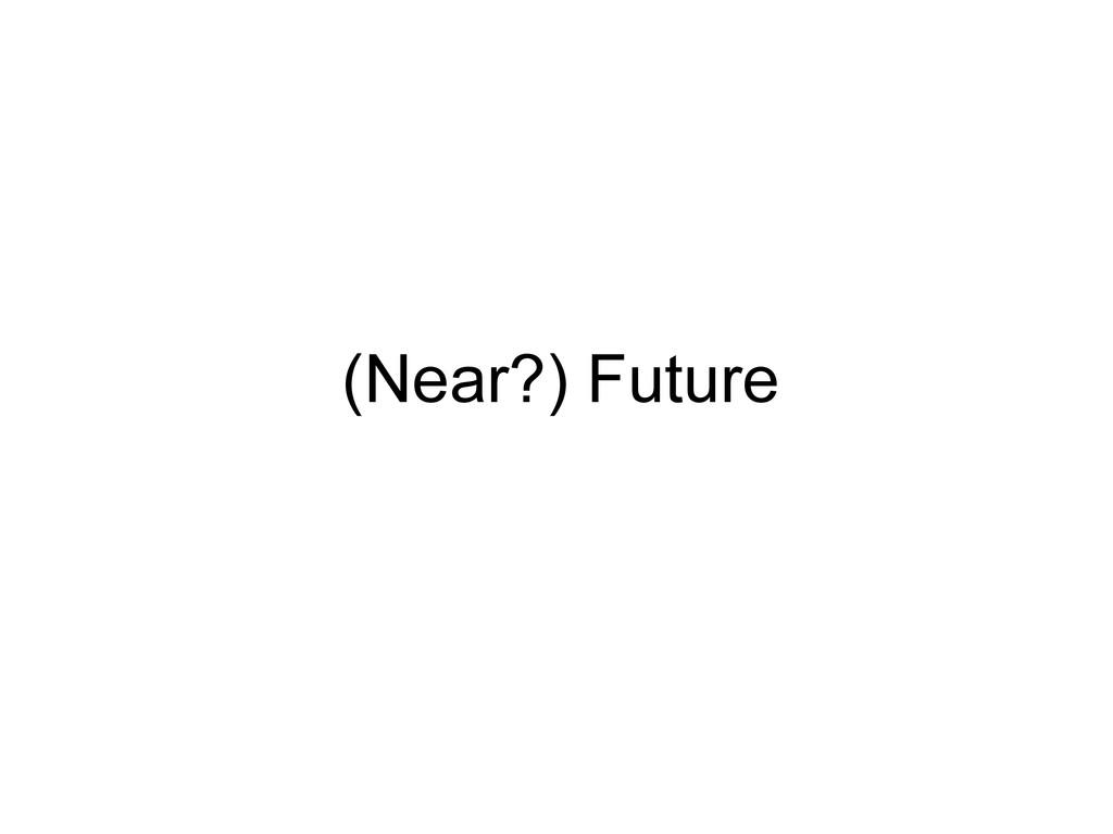 (Near?) Future
