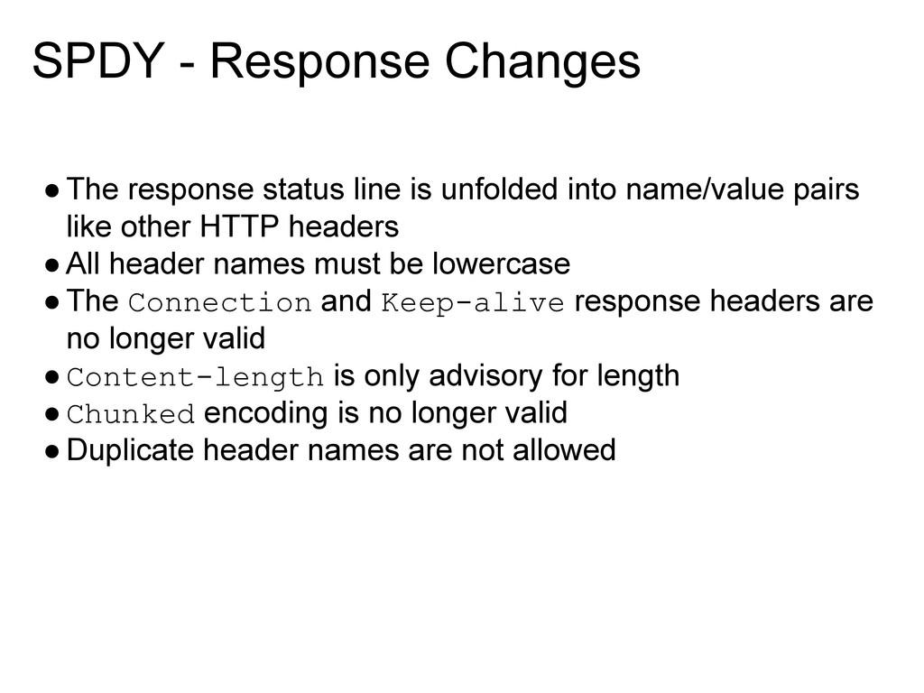 SPDY - Response Changes ●The response status li...