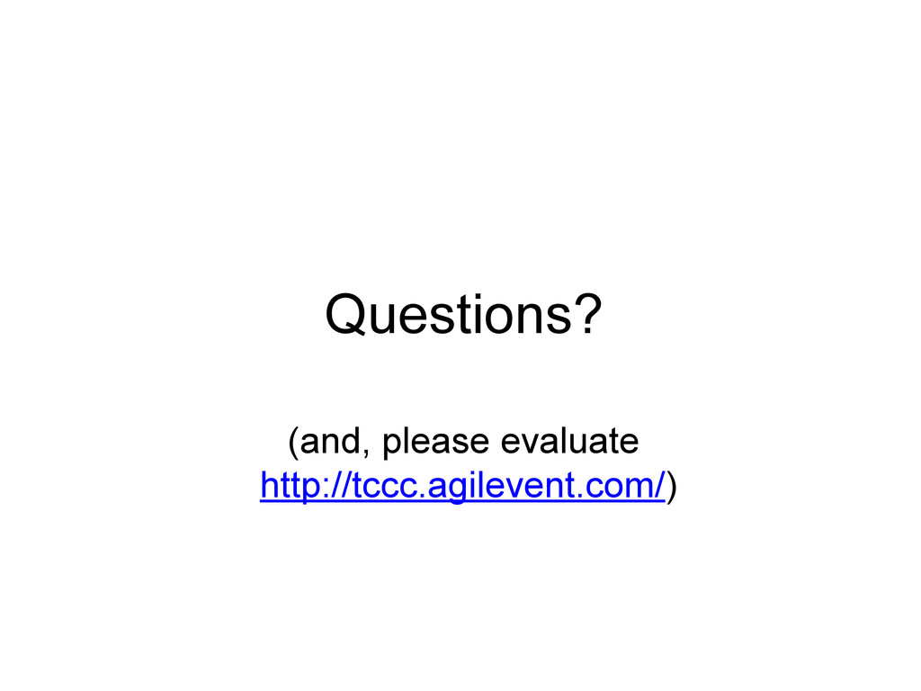 Questions? (and, please evaluate http://tccc.ag...