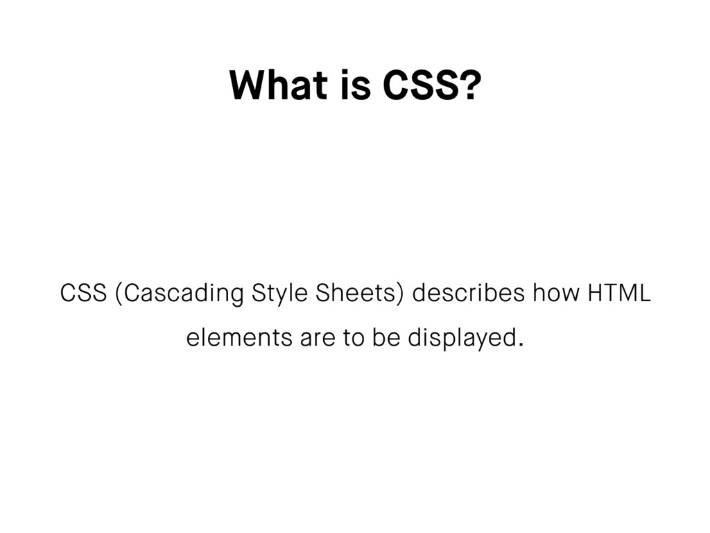 What is CSS? CSS (Cascading Style Sheets) descr...