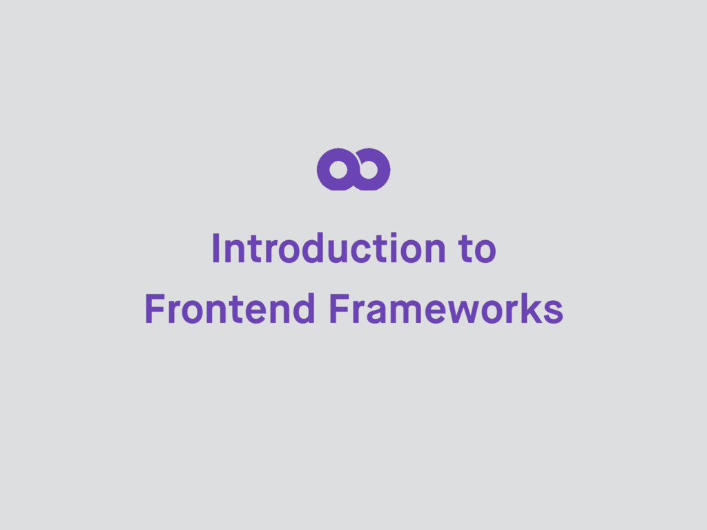 Introduction to Frontend Frameworks