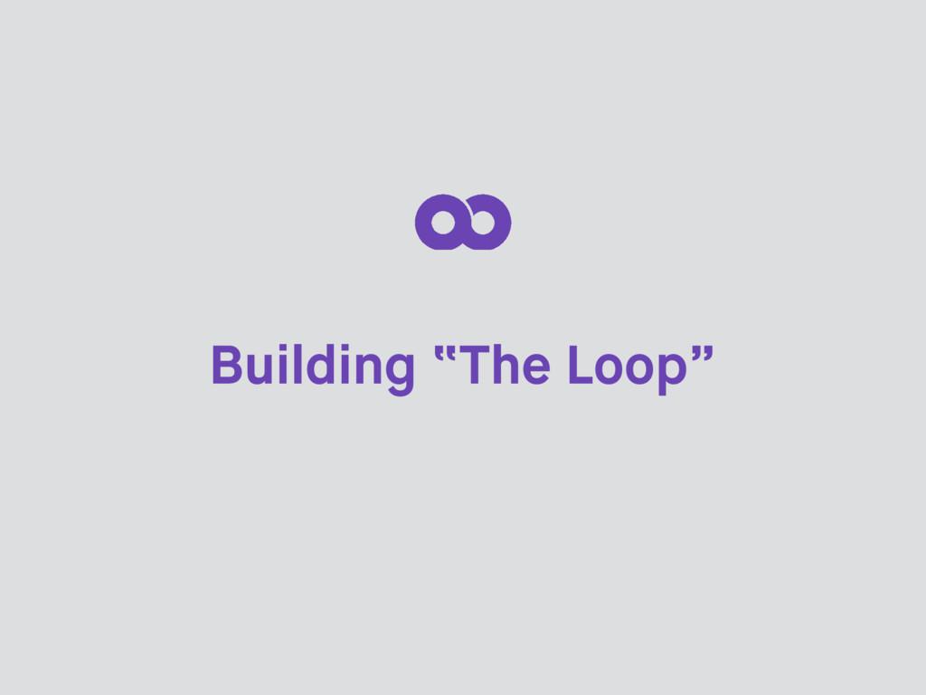 """Building """"The Loop"""""""