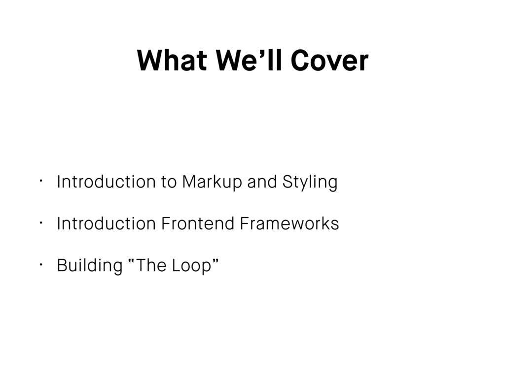 What We'll Cover • Introduction to Markup and S...