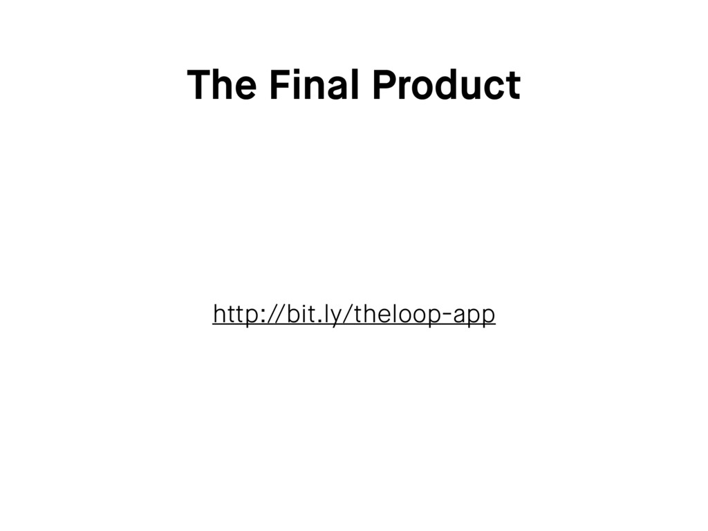 The Final Product http://bit.ly/theloop-app