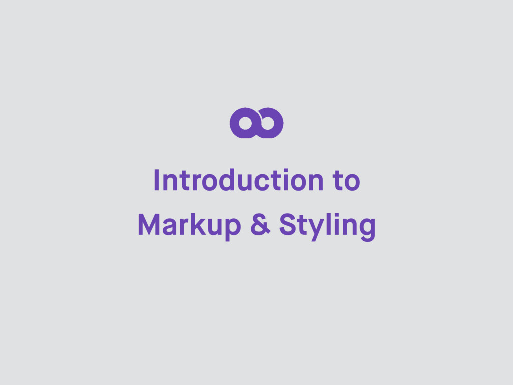 Introduction to Markup & Styling