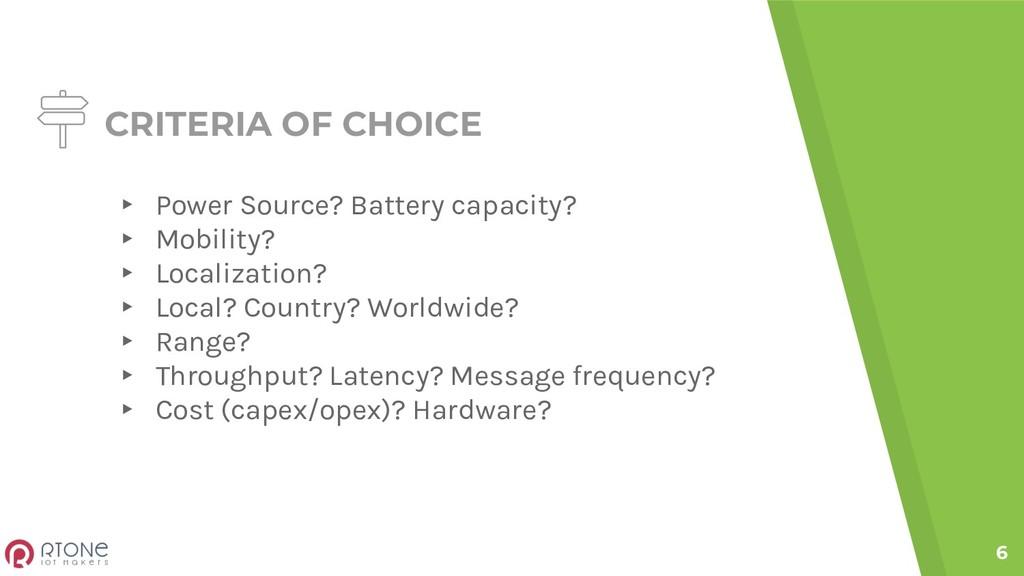 CRITERIA OF CHOICE ▸ Power Source? Battery capa...