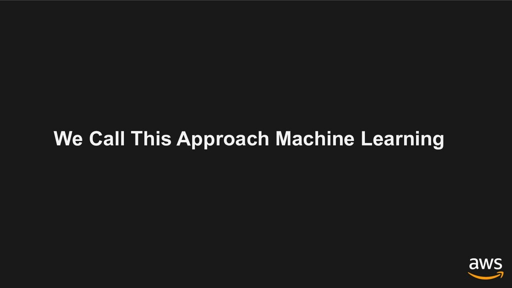We Call This Approach Machine Learning