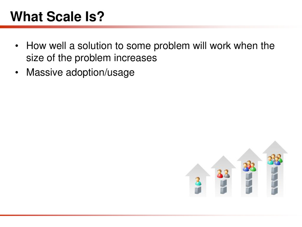 What Scale Is? • How well a solution to some pr...