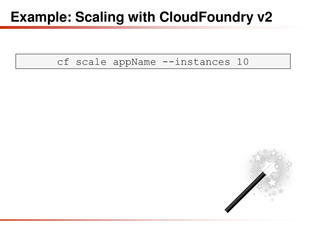 Example: Scaling with CloudFoundry v2 cf scale ...