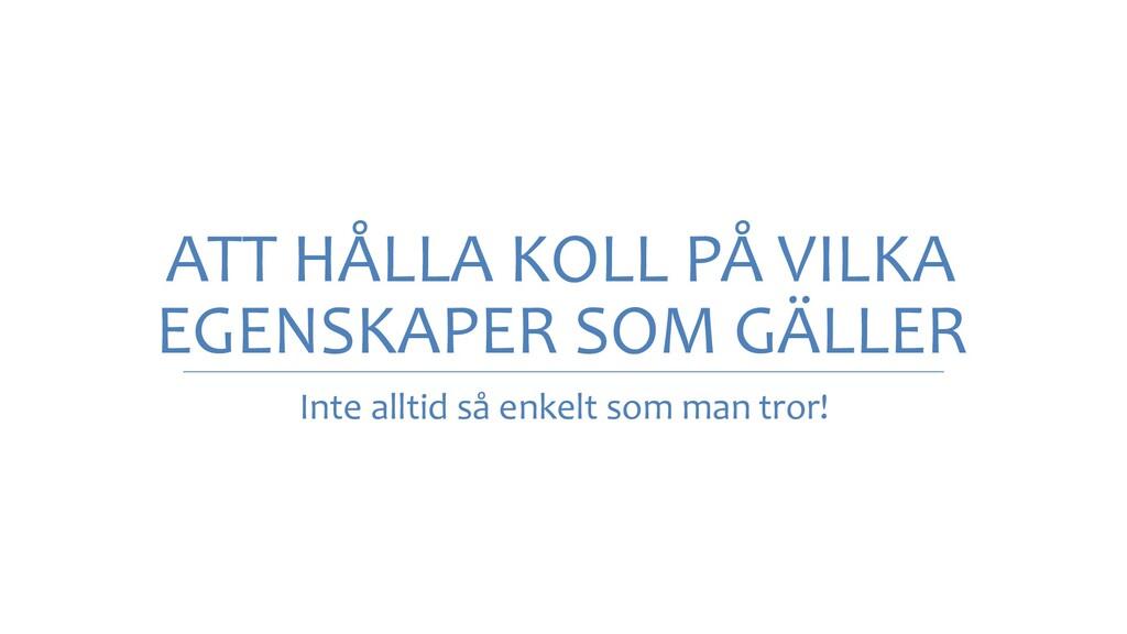 ATT HÅLLA KOLL PÅ VILKA EGENSKAPER SOM GÄLLER I...