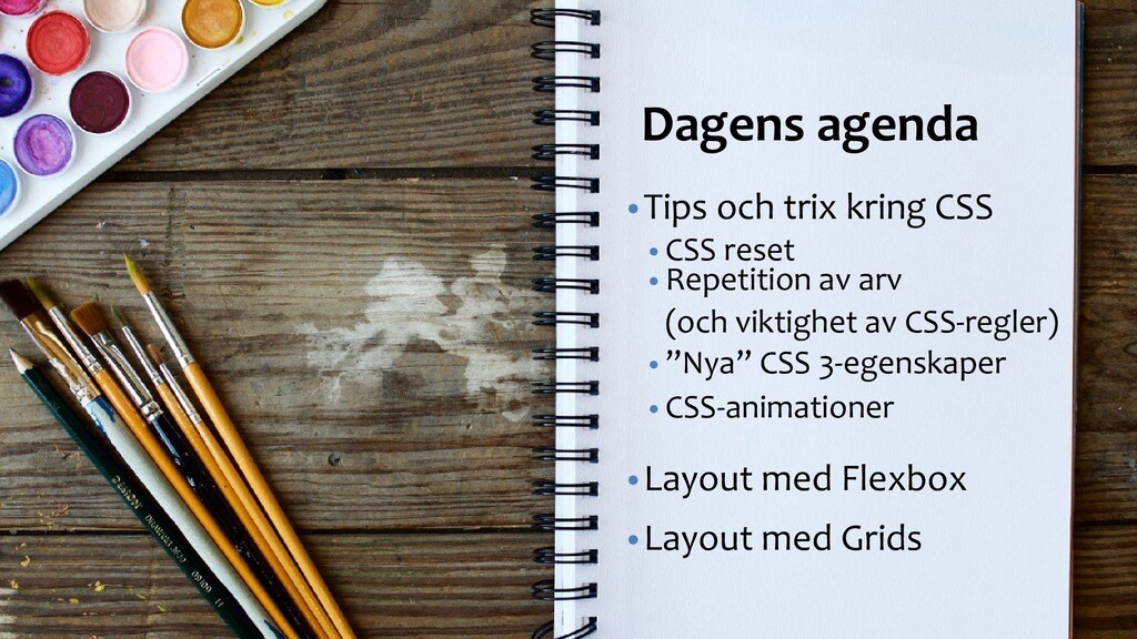Dagens föreläsning Dagens agenda •Tips och trix...