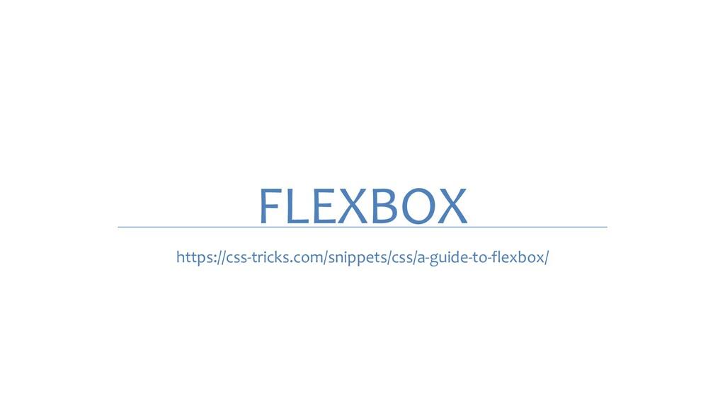 FLEXBOX https://css-tricks.com/snippets/css/a-g...