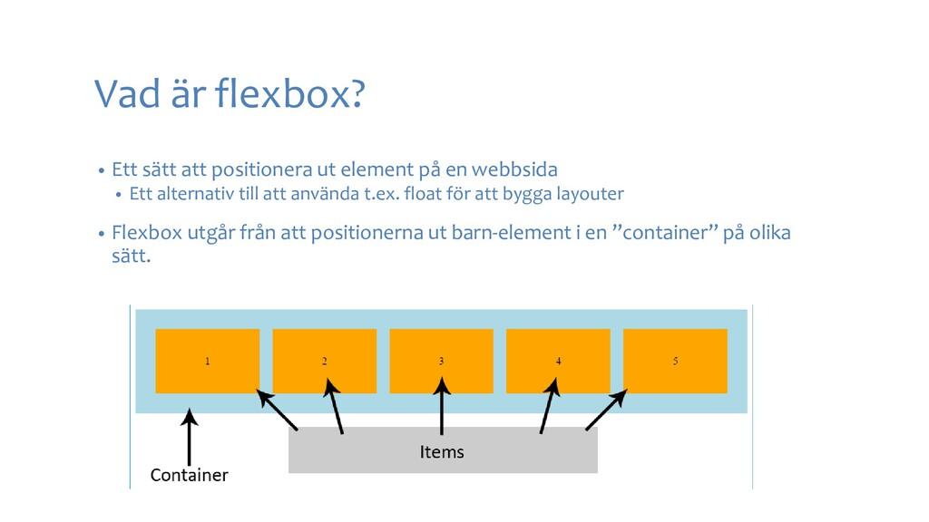 Vad är flexbox? • Ett sätt att positionera ut e...