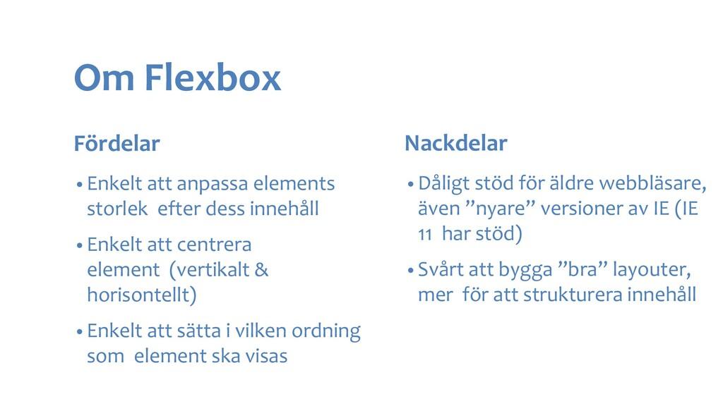 Om Flexbox Fördelar • Enkelt att anpassa elemen...