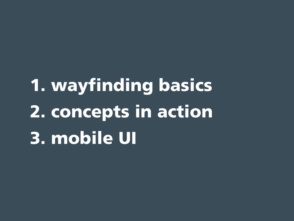 1. wayfinding basics 2. concepts in action 3. m...
