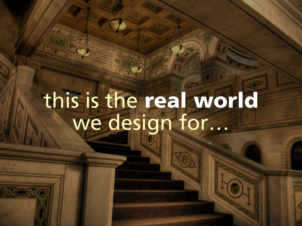 this is the real world we design for…